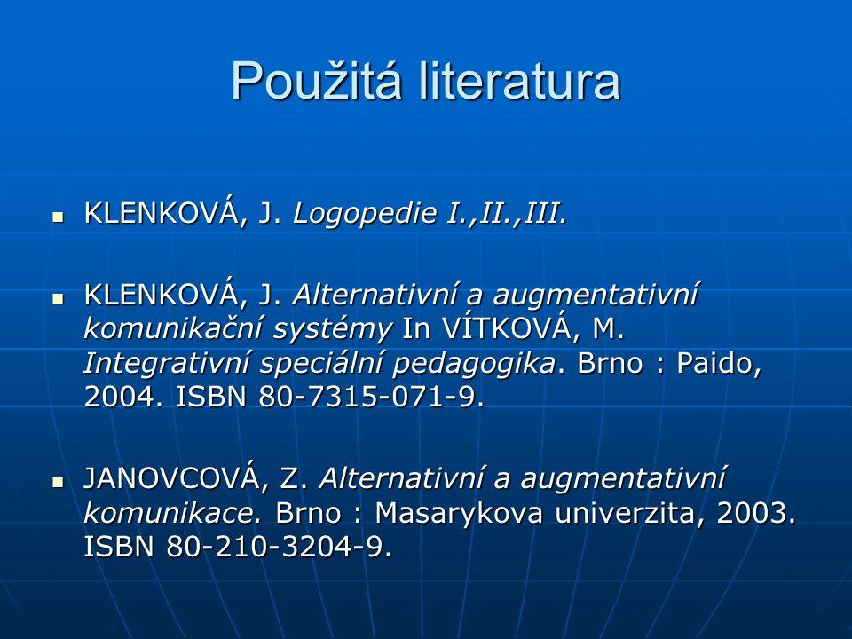 Použitá literatura KLENKOVÁ, J. Logopedie I.,II.,III.