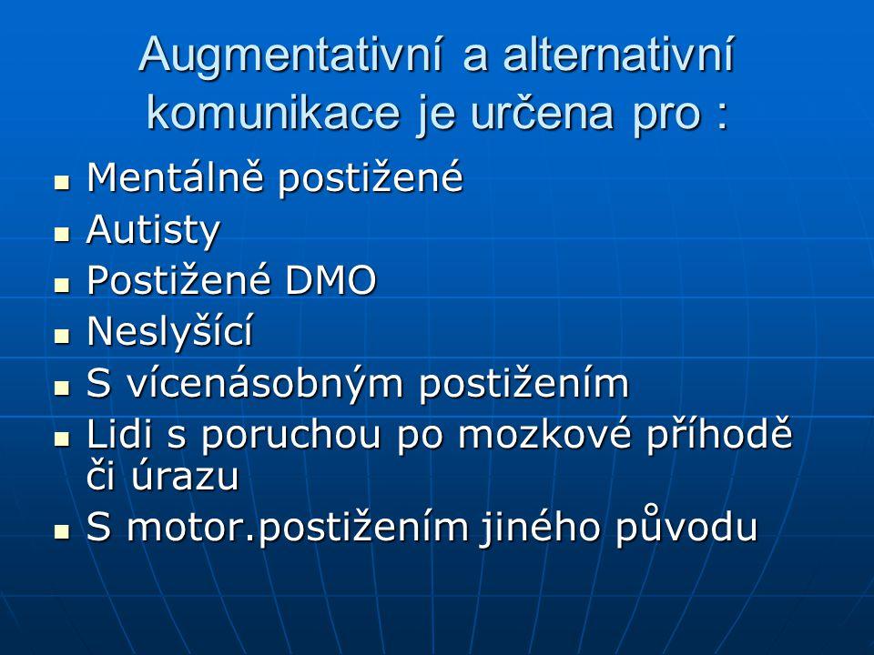 Augmentativní a alternativní komunikace je určena pro :