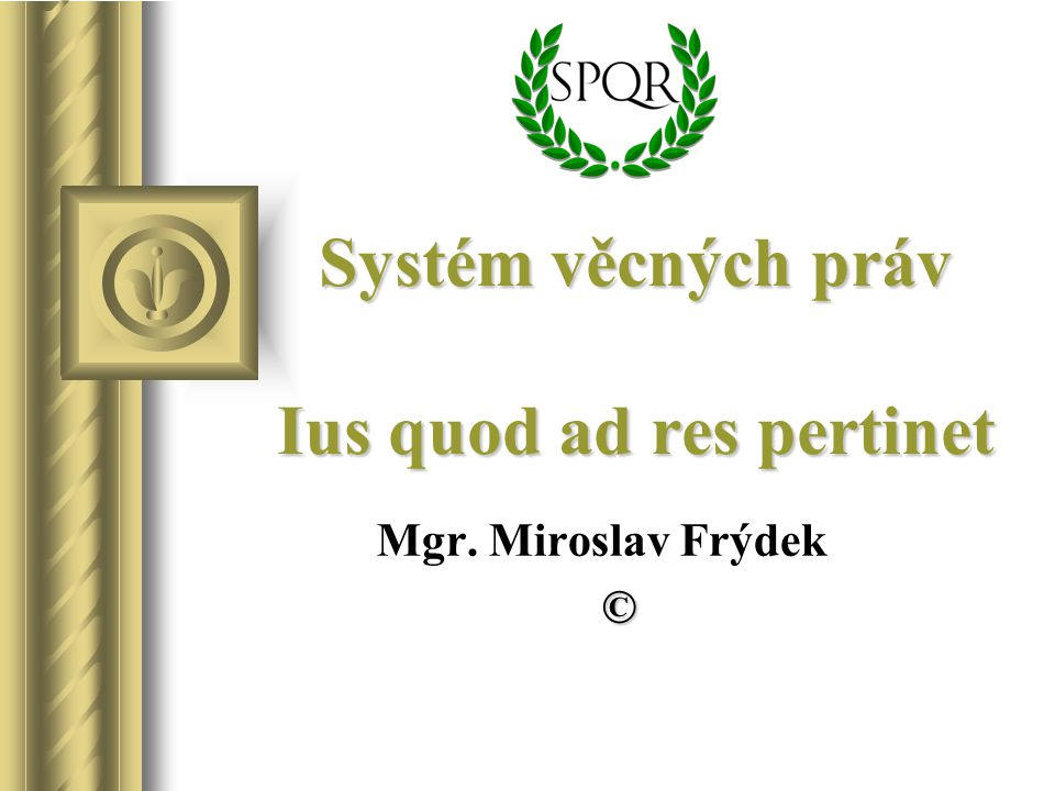 Systém věcných práv Ius quod ad res pertinet