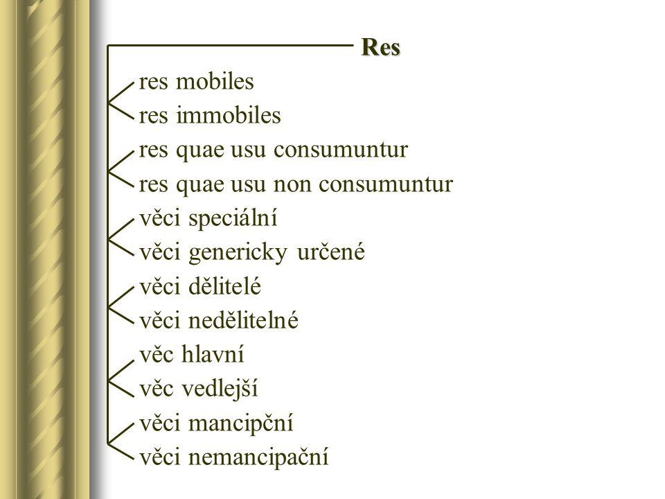Res res mobiles. res immobiles. res quae usu consumuntur. res quae usu non consumuntur. věci speciální.