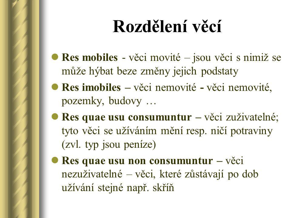 Rozdělení věcí Res mobiles - věci movité – jsou věci s nimiž se může hýbat beze změny jejich podstaty.