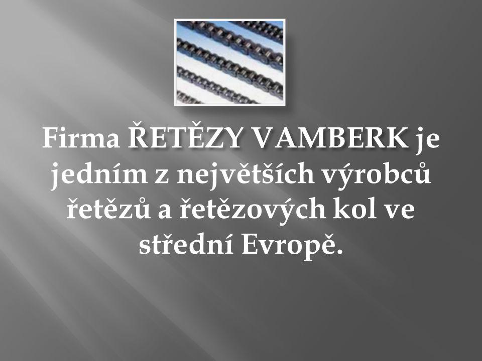 Firma ŘETĚZY VAMBERK je jedním z největších výrobců řetězů a řetězových kol ve střední Evropě.