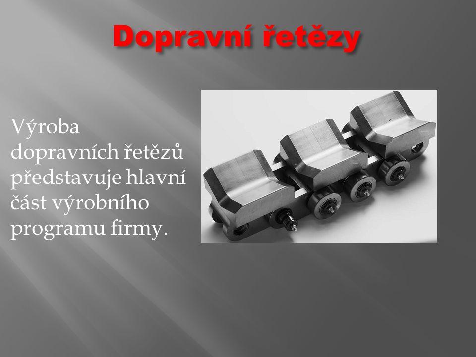 Dopravní řetězy Výroba dopravních řetězů představuje hlavní část výrobního programu firmy.