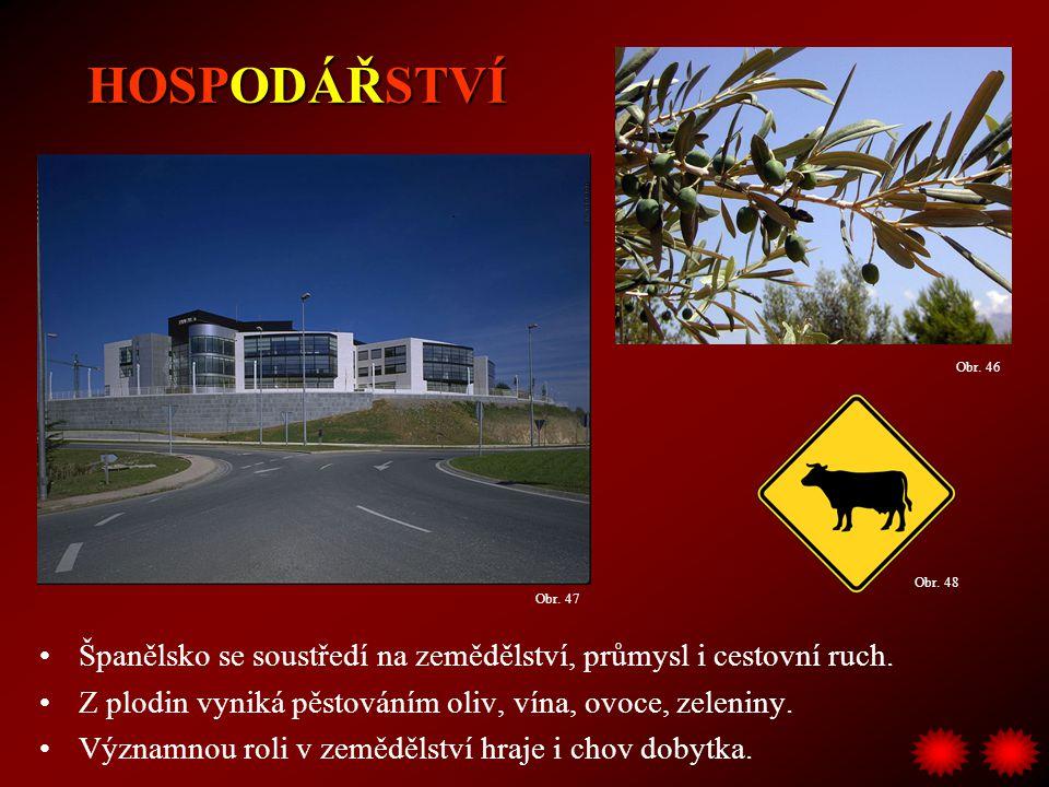 HOSPODÁŘSTVÍ Obr. 46. Obr. 48. Obr. 47. Španělsko se soustředí na zemědělství, průmysl i cestovní ruch.