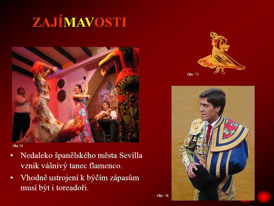 ZAJÍMAVOSTI Obr. 75. Obr.74. Nedaleko španělského města Sevilla vznik vášnivý tanec flamenco.