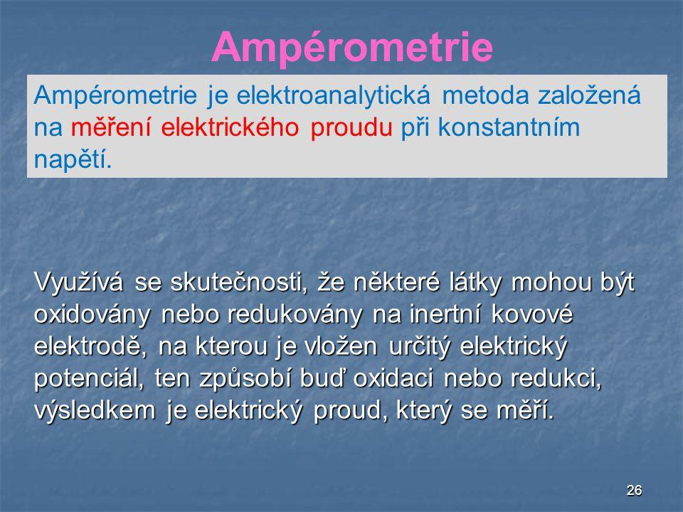 Ampérometrie Ampérometrie je elektroanalytická metoda založená na měření elektrického proudu při konstantním napětí.