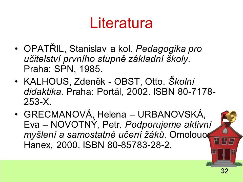 Literatura OPATŘIL, Stanislav a kol. Pedagogika pro učitelství prvního stupně základní školy. Praha: SPN, 1985.