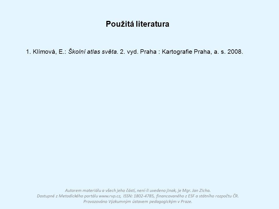 Použitá literatura 1. Klímová, E.: Školní atlas světa. 2. vyd. Praha : Kartografie Praha, a. s. 2008.