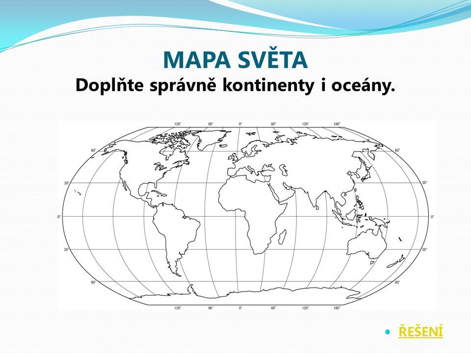 MAPA SVĚTA Doplňte správně kontinenty i oceány.