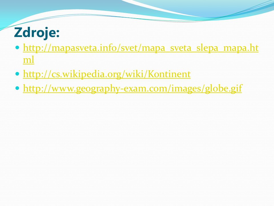 Zdroje: http://mapasveta.info/svet/mapa_sveta_slepa_mapa.html