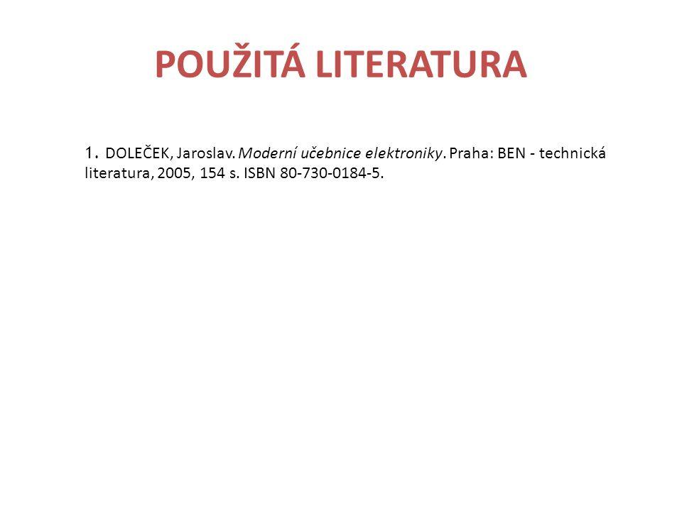 POUŽITÁ LITERATURA DOLEČEK, Jaroslav. Moderní učebnice elektroniky.