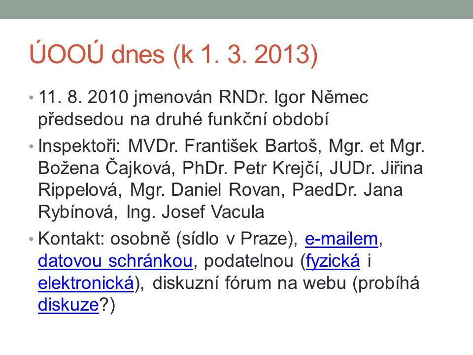 ÚOOÚ dnes (k 1. 3. 2013) 11. 8. 2010 jmenován RNDr. Igor Němec předsedou na druhé funkční období.