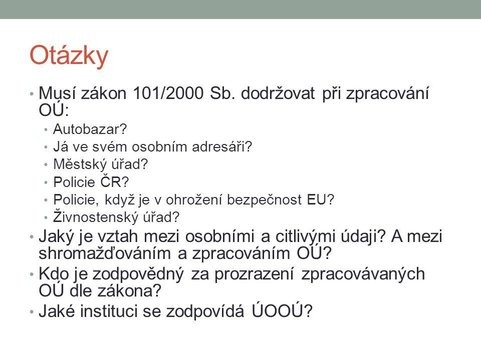 Otázky Musí zákon 101/2000 Sb. dodržovat při zpracování OÚ: