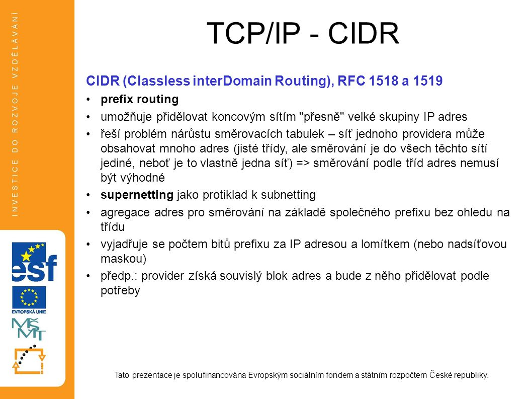 TCP/IP - CIDR CIDR (Classless interDomain Routing), RFC 1518 a 1519