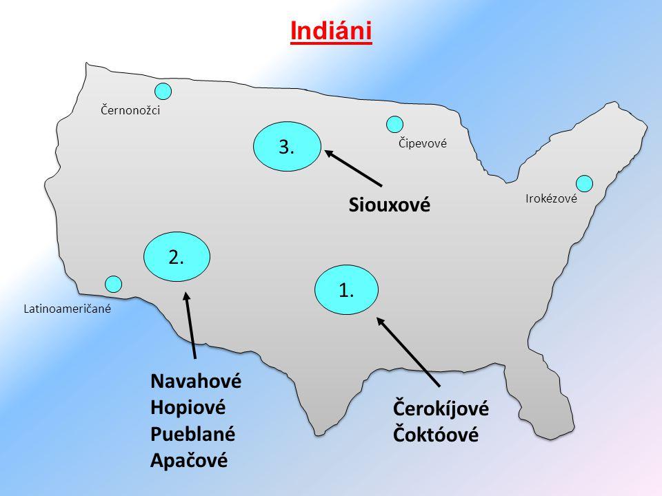 Indiáni 3. Siouxové 2. 1. Navahové Hopiové Pueblané Čerokíjové Apačové