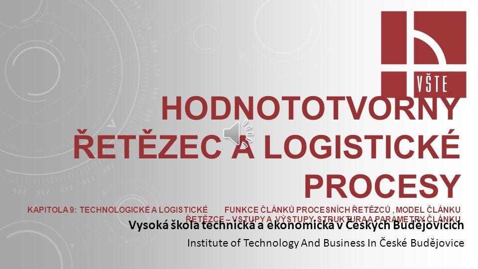 Hodnototvorný řetězec a logistické procesy Kapitola 9: Technologické a logistické funkce článků procesních řetězců , Model článku řetězce – vstupy a výstupy, Struktura a parametry článku