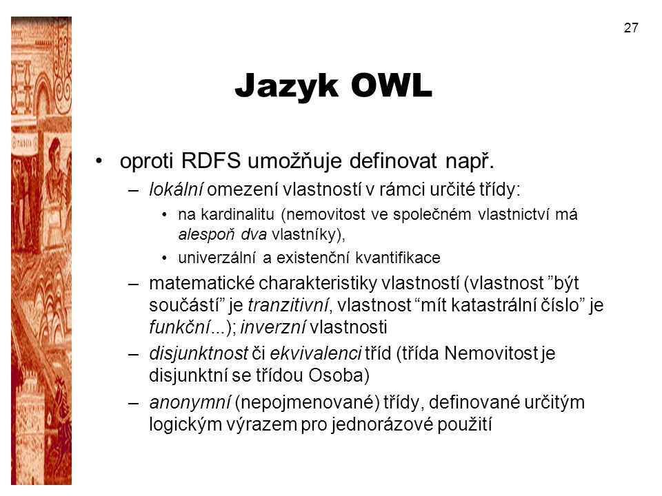 Jazyk OWL oproti RDFS umožňuje definovat např.