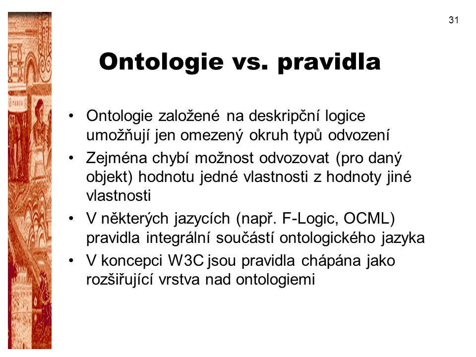Ontologie vs. pravidla Ontologie založené na deskripční logice umožňují jen omezený okruh typů odvození.