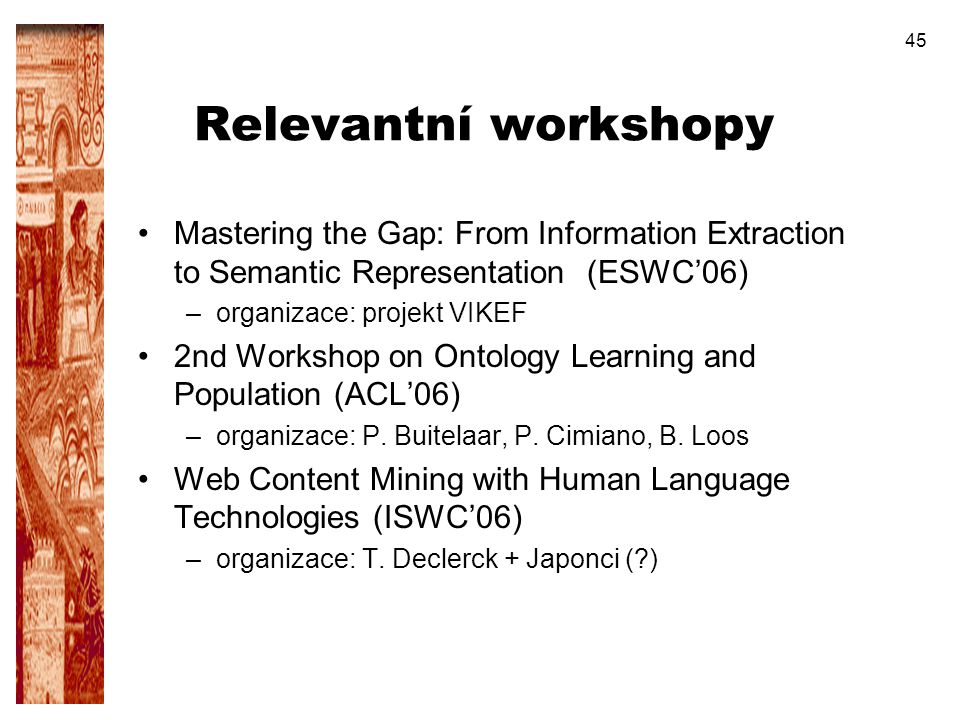 Relevantní workshopy Mastering the Gap: From Information Extraction to Semantic Representation (ESWC'06)