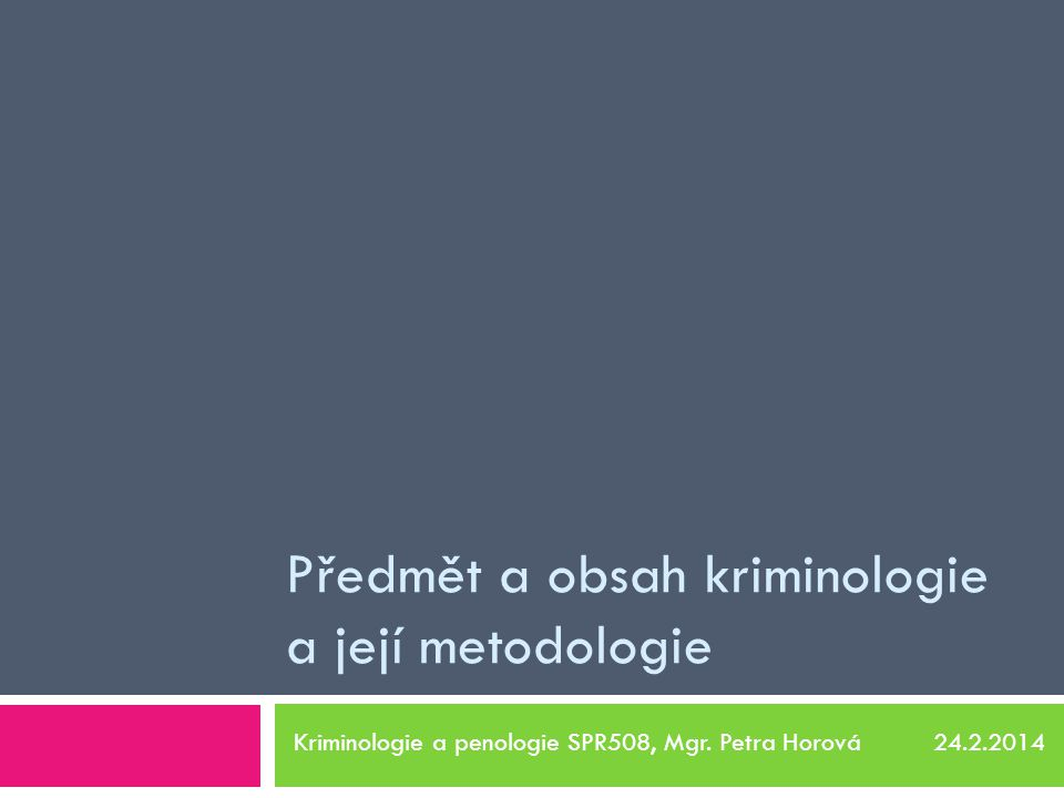 Předmět a obsah kriminologie a její metodologie