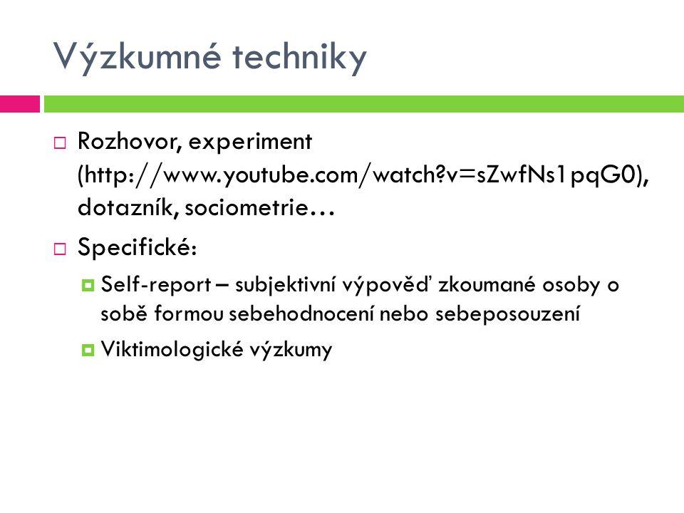 Výzkumné techniky Rozhovor, experiment (http://www.youtube.com/watch v=sZwfNs1pqG0), dotazník, sociometrie…