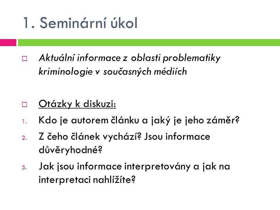1. Seminární úkol Aktuální informace z oblasti problematiky kriminologie v současných médiích. Otázky k diskuzi: