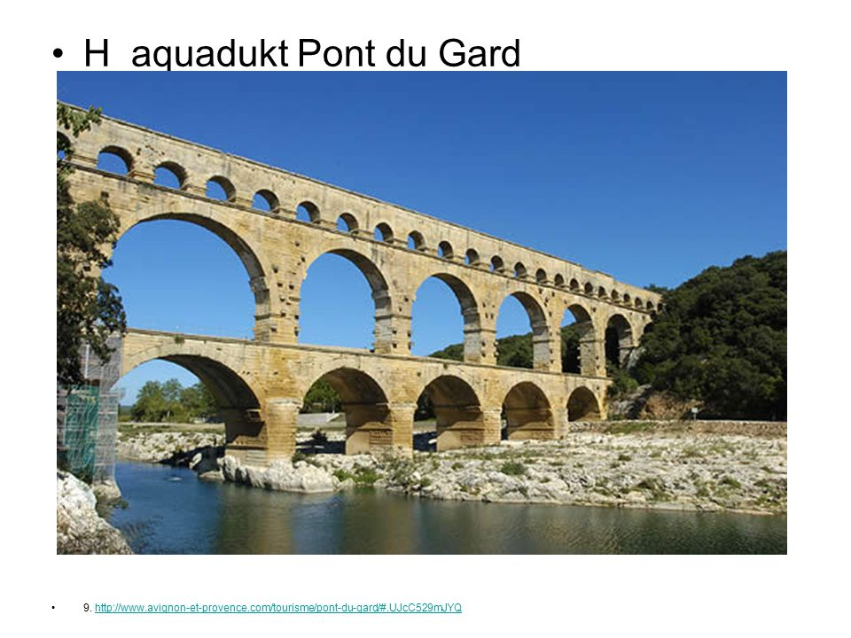 H aquadukt Pont du Gard 9. http://www.avignon-et-provence.com/tourisme/pont-du-gard/#.UJcC529mJYQ