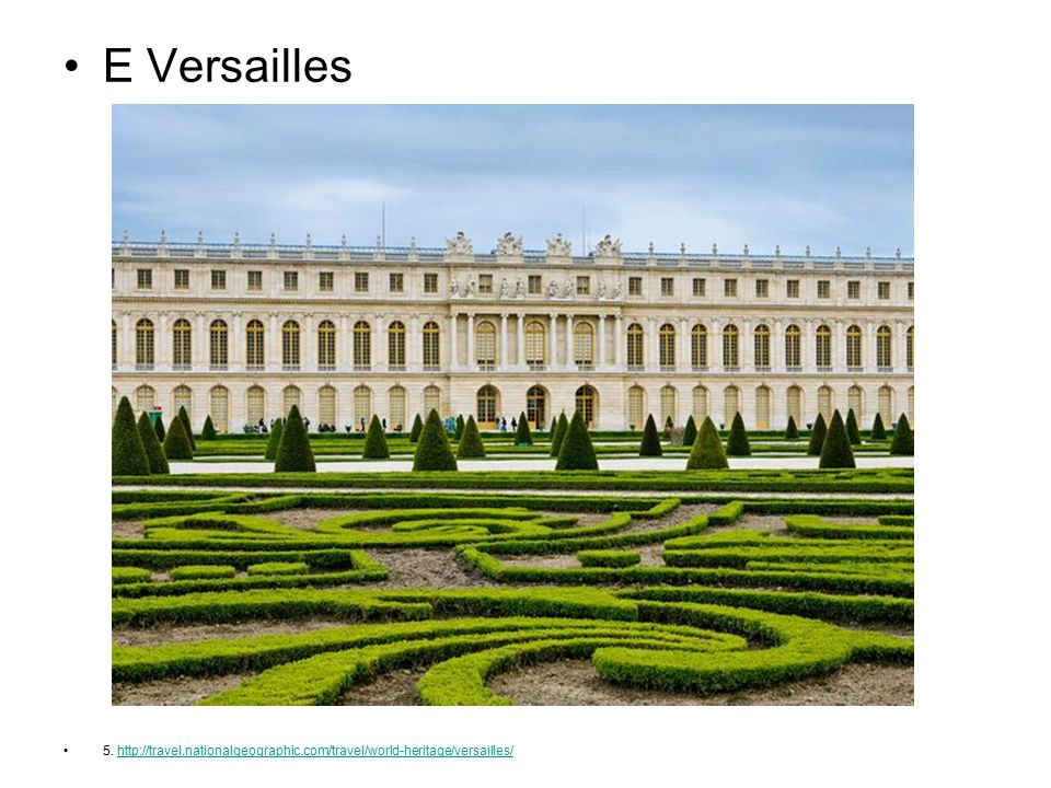 E Versailles 5. http://travel.nationalgeographic.com/travel/world-heritage/versailles/