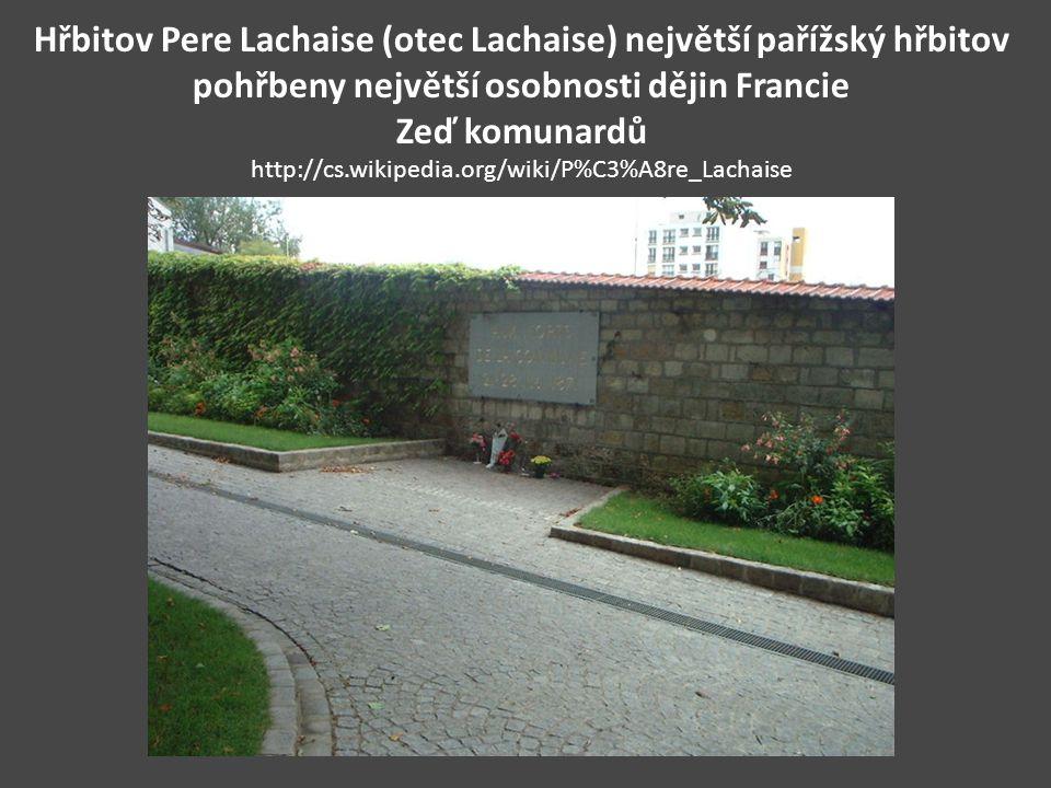 Hřbitov Pere Lachaise (otec Lachaise) největší pařížský hřbitov pohřbeny největší osobnosti dějin Francie Zeď komunardů http://cs.wikipedia.org/wiki/P%C3%A8re_Lachaise