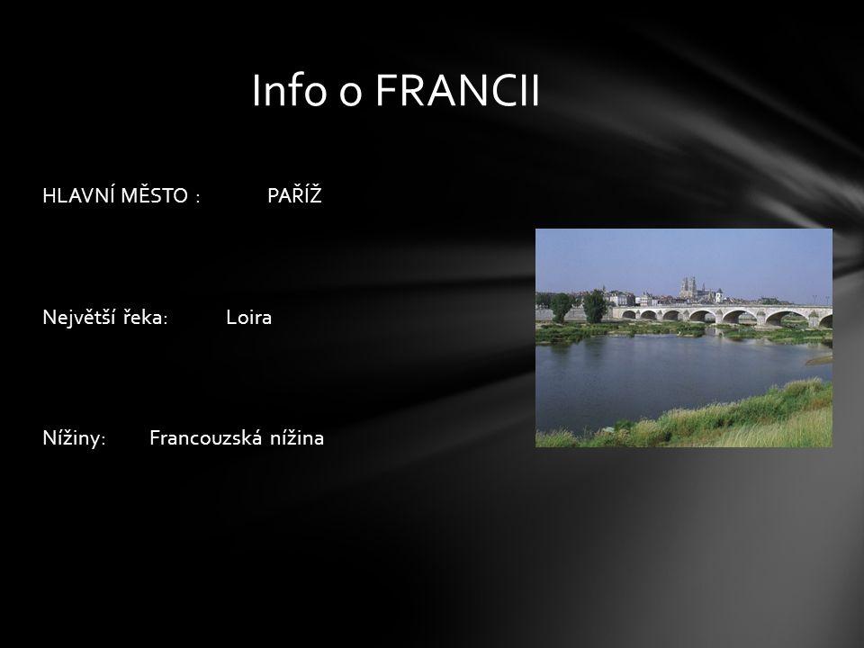 Info o FRANCII HLAVNÍ MĚSTO : PAŘÍŽ Největší řeka: Loira Nížiny: Francouzská nížina
