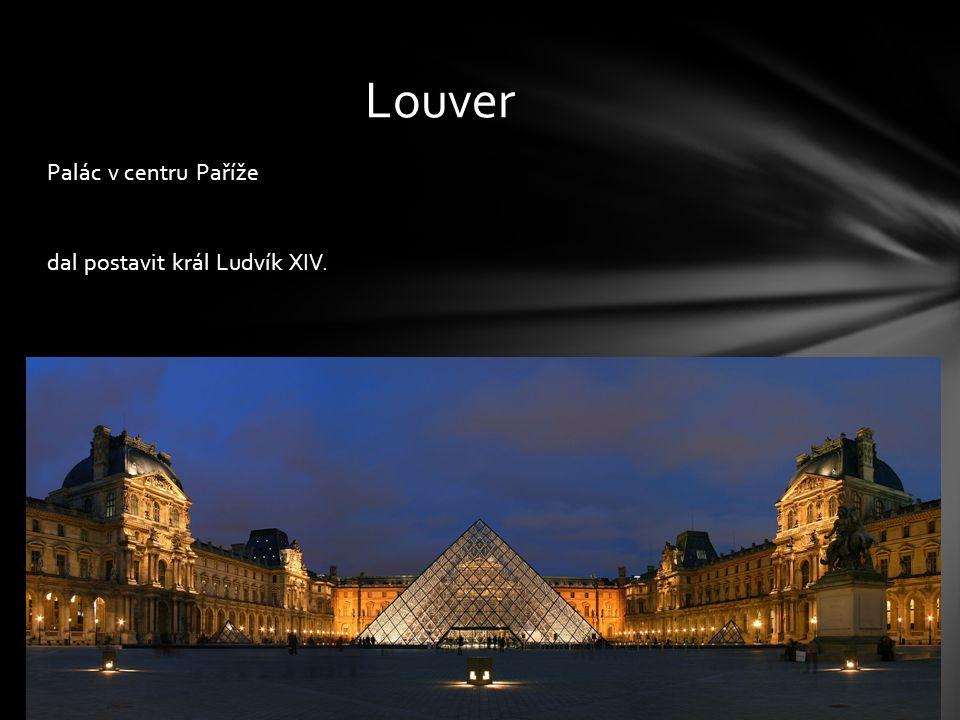 Louver Palác v centru Paříže dal postavit král Ludvík XIV.
