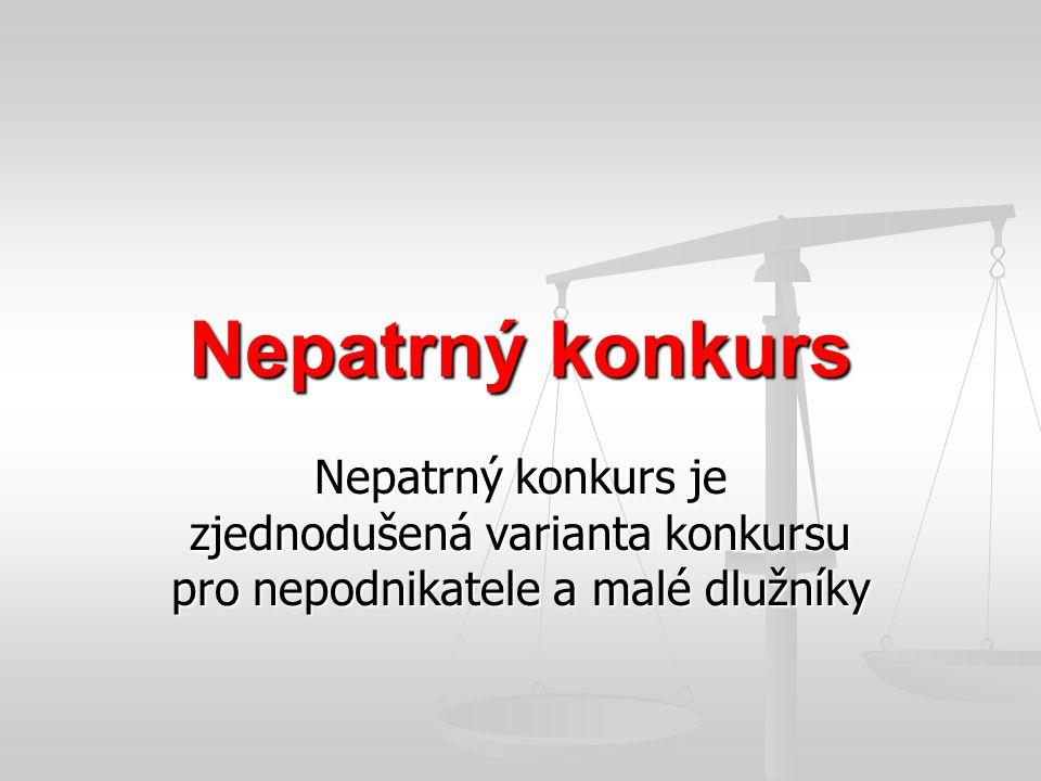 Nepatrný konkurs Nepatrný konkurs je zjednodušená varianta konkursu pro nepodnikatele a malé dlužníky.