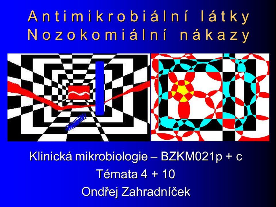 Klinická mikrobiologie – BZKM021p + c Témata 4 + 10 Ondřej Zahradníček