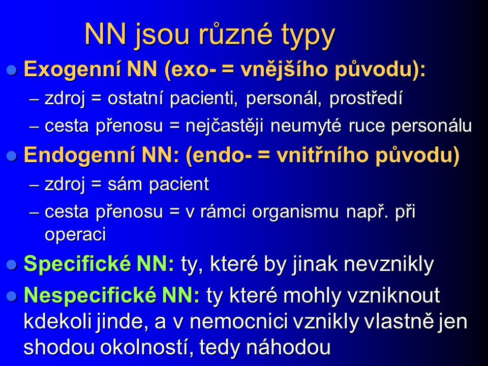 NN jsou různé typy Exogenní NN (exo- = vnějšího původu):