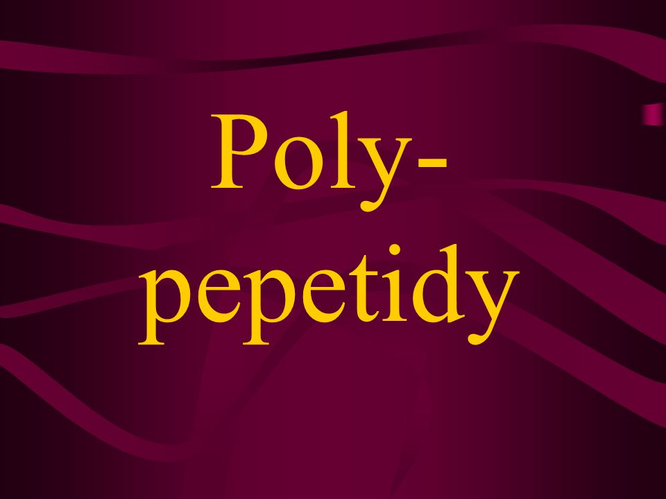 Poly- pepetidy
