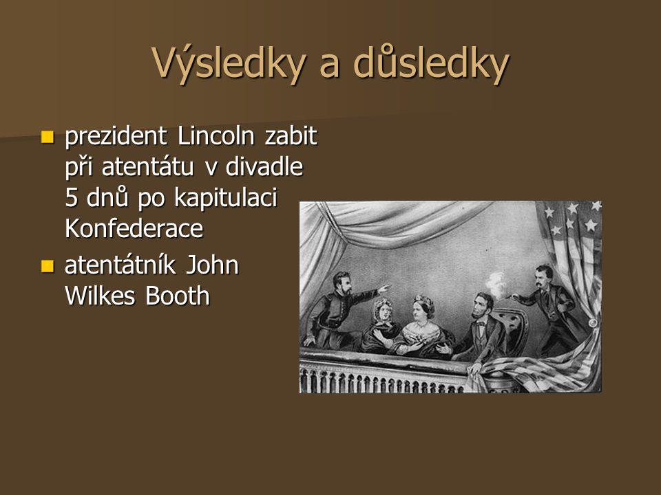 Výsledky a důsledky prezident Lincoln zabit při atentátu v divadle 5 dnů po kapitulaci Konfederace.