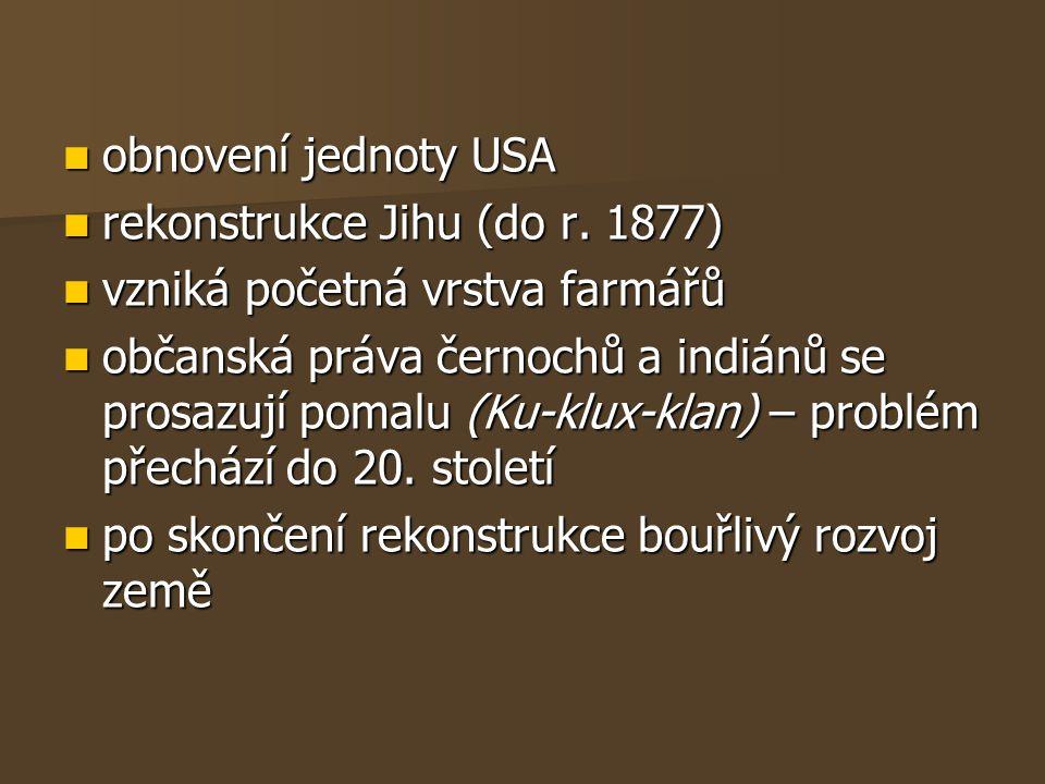 obnovení jednoty USA rekonstrukce Jihu (do r. 1877) vzniká početná vrstva farmářů.