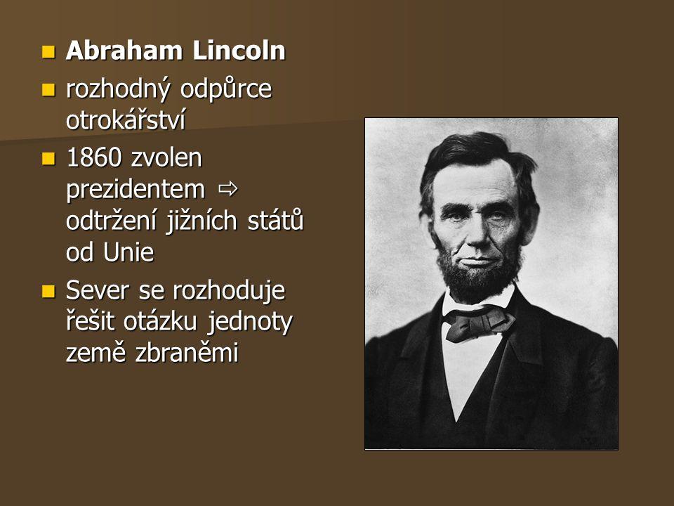 Abraham Lincoln rozhodný odpůrce otrokářství. 1860 zvolen prezidentem  odtržení jižních států od Unie.
