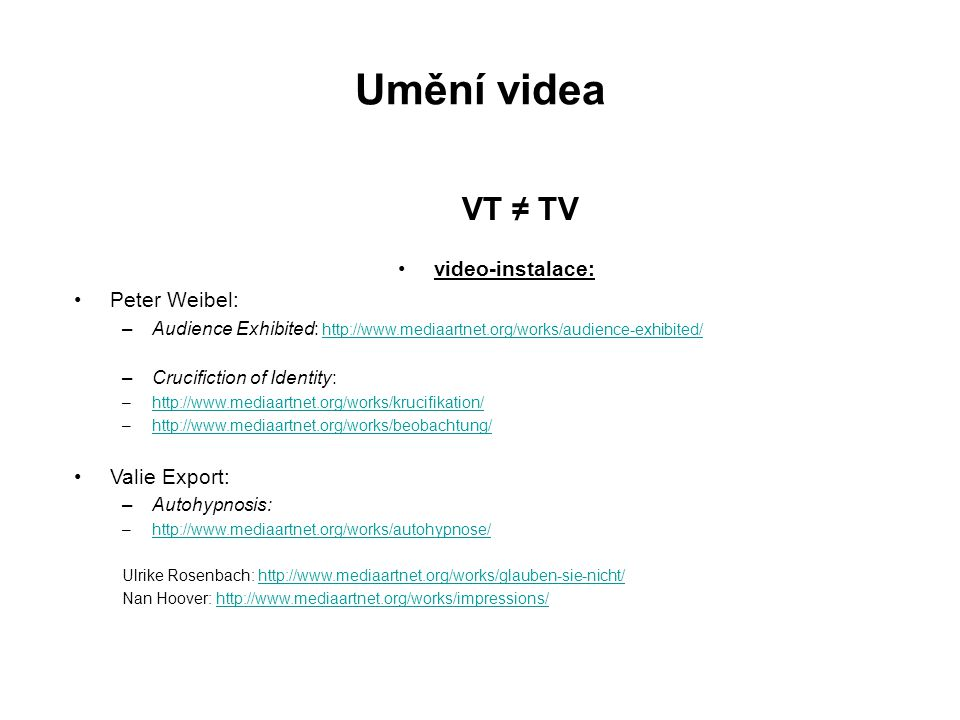 Umění videa VT ≠ TV video-instalace: Peter Weibel: Valie Export: