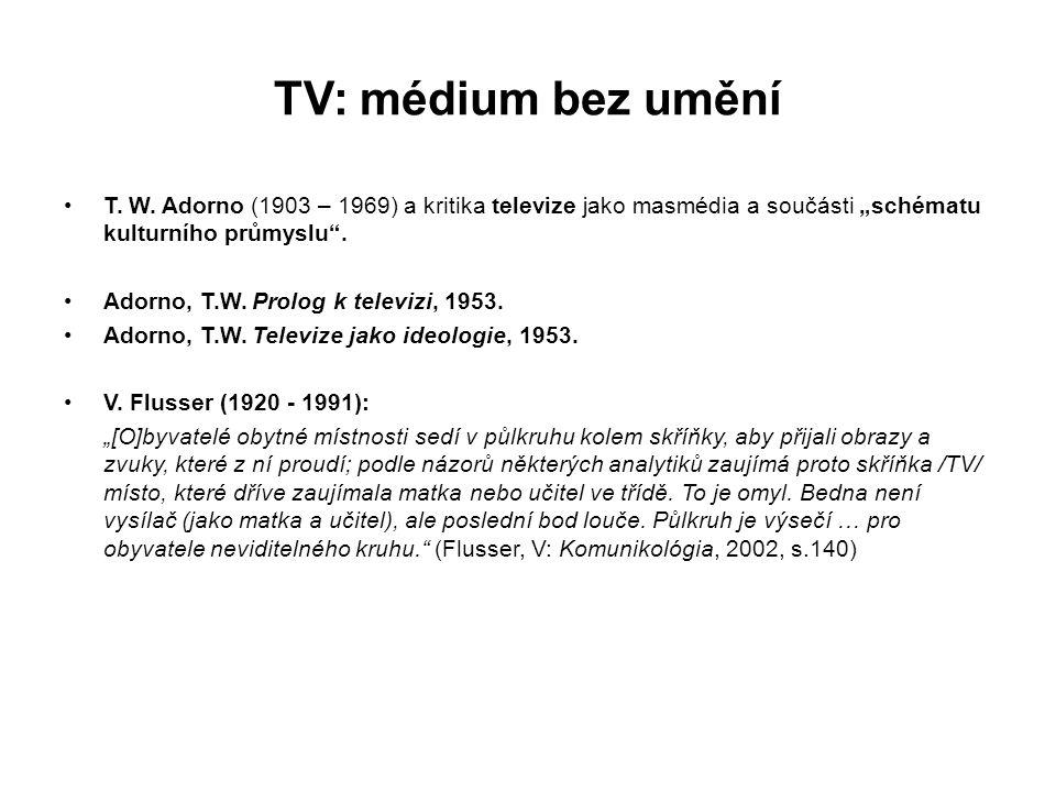 """TV: médium bez umění T. W. Adorno (1903 – 1969) a kritika televize jako masmédia a součásti """"schématu kulturního průmyslu ."""