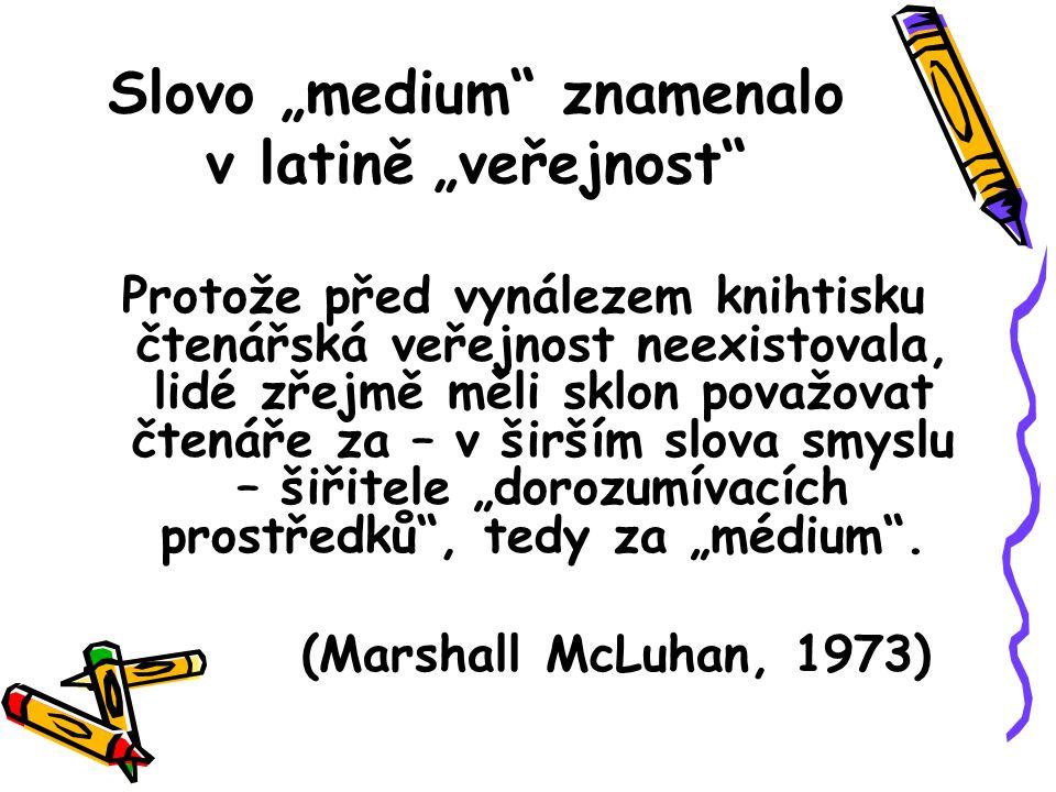 """Slovo """"medium znamenalo v latině """"veřejnost"""