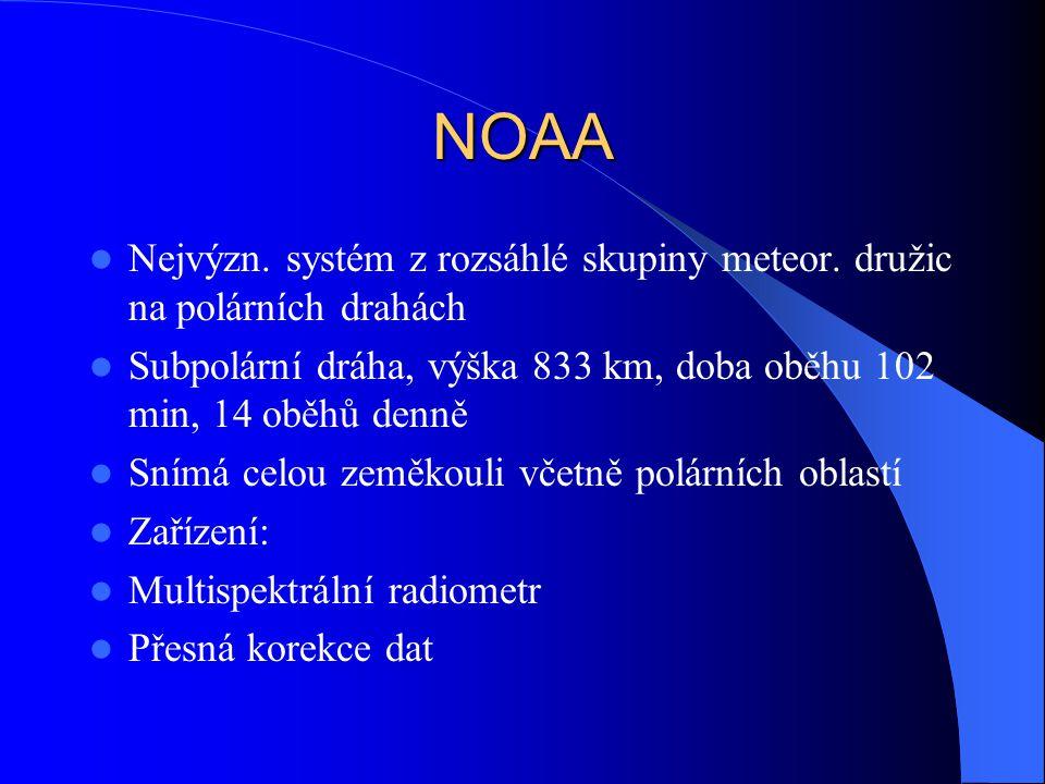 NOAA Nejvýzn. systém z rozsáhlé skupiny meteor. družic na polárních drahách. Subpolární dráha, výška 833 km, doba oběhu 102 min, 14 oběhů denně.