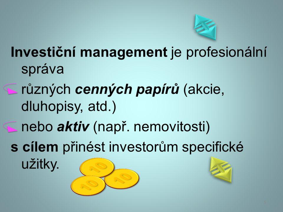 Investiční management je profesionální správa různých cenných papírů (akcie, dluhopisy, atd.) nebo aktiv (např. nemovitosti) s cílem přinést investorům specifické užitky.