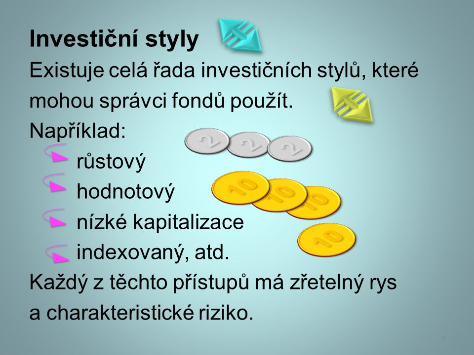 Investiční styly Existuje celá řada investičních stylů, které. mohou správci fondů použít. Například: