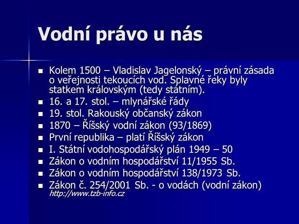 Vodní právo u nás Kolem 1500 – Vladislav Jagelonský – právní zásada o veřejnosti tekoucích vod. Splavné řeky byly statkem královským (tedy státním).