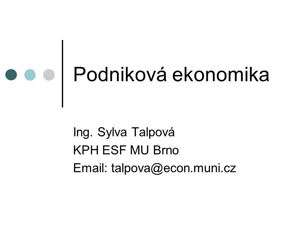 Podniková ekonomika Ing. Sylva Talpová KPH ESF MU Brno