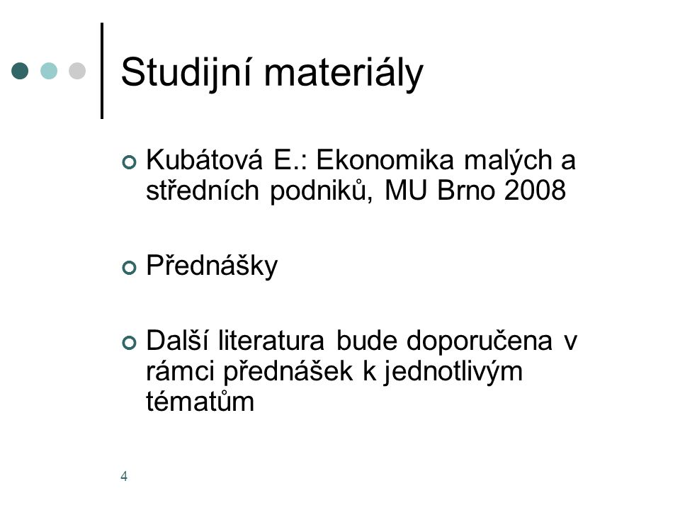 Studijní materiály Kubátová E.: Ekonomika malých a středních podniků, MU Brno 2008. Přednášky.