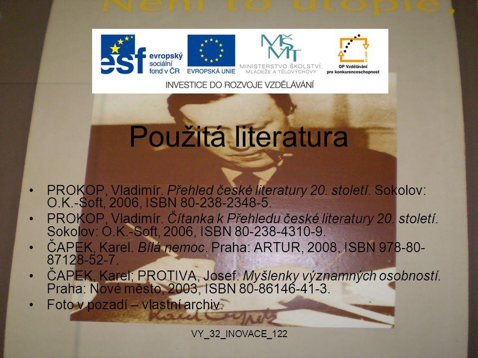 Použitá literatura PROKOP, Vladimír. Přehled české literatury 20. století. Sokolov: O.K.-Soft, 2006, ISBN 80-238-2348-5.