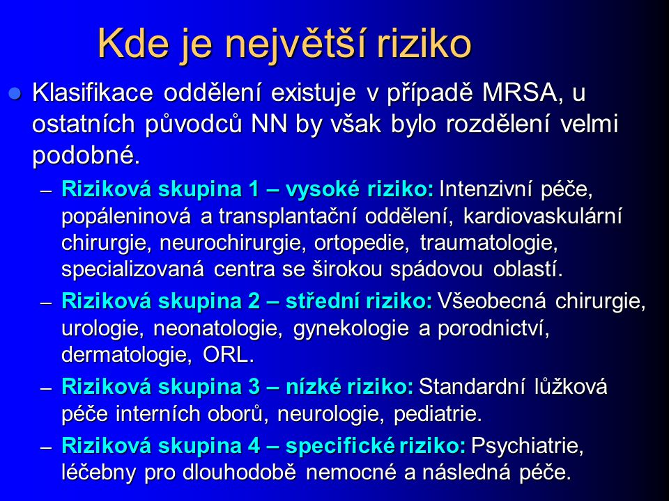 Kde je největší riziko Klasifikace oddělení existuje v případě MRSA, u ostatních původců NN by však bylo rozdělení velmi podobné.