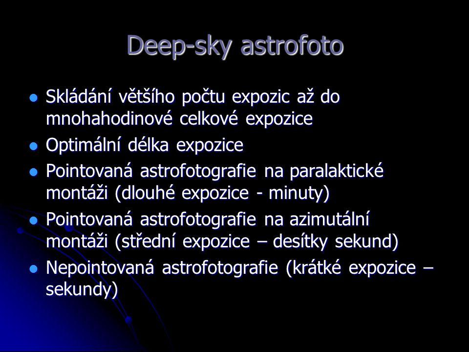 Deep-sky astrofoto Skládání většího počtu expozic až do mnohahodinové celkové expozice. Optimální délka expozice.